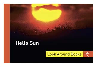 Hello Sun.  Tony King's Look Around Books.  3.75 x 2.5 inches.  48 pages.  $3.50 retail.